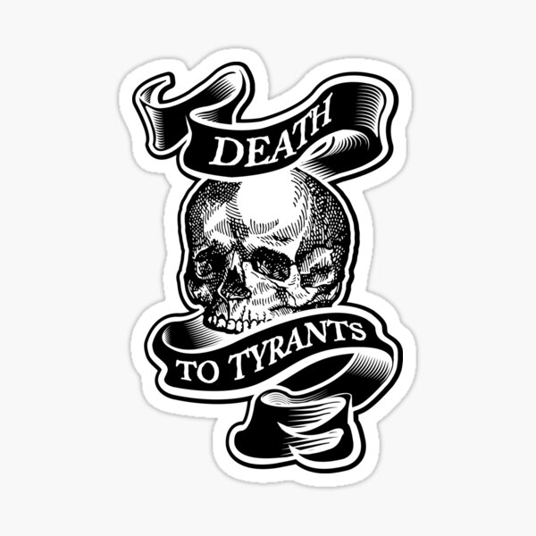 Death To Tyrants In Black Sticker