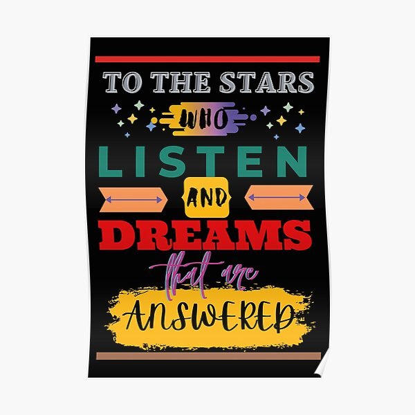 To the stars who listen and dreams that are answered Poster