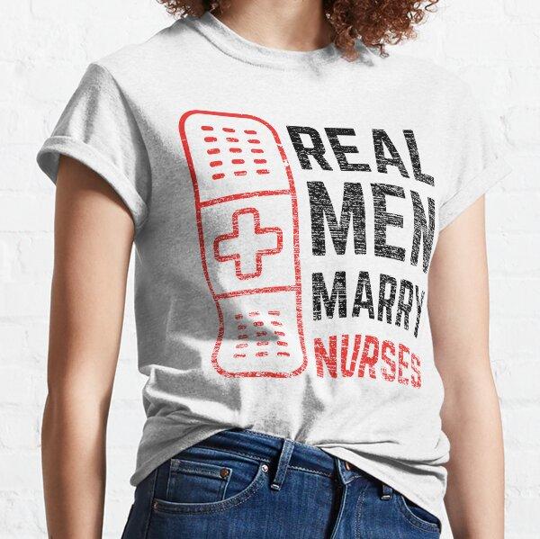 Real Men Marry Nurses Classic T-Shirt