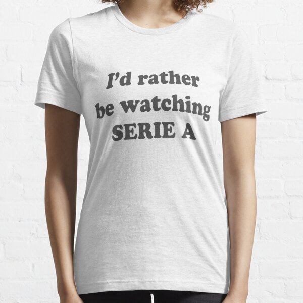 I'd Rather be Watching Serie A Essential T-Shirt