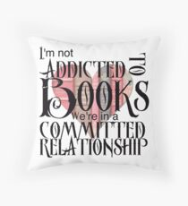 Ich bin nicht süchtig nach Büchern. Wir sind in einer festen Beziehung. Dekokissen