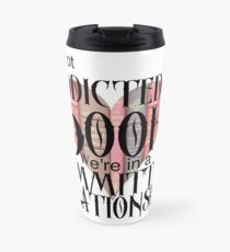 I'm not addicted to books. We're in a committed relationship. Travel Mug