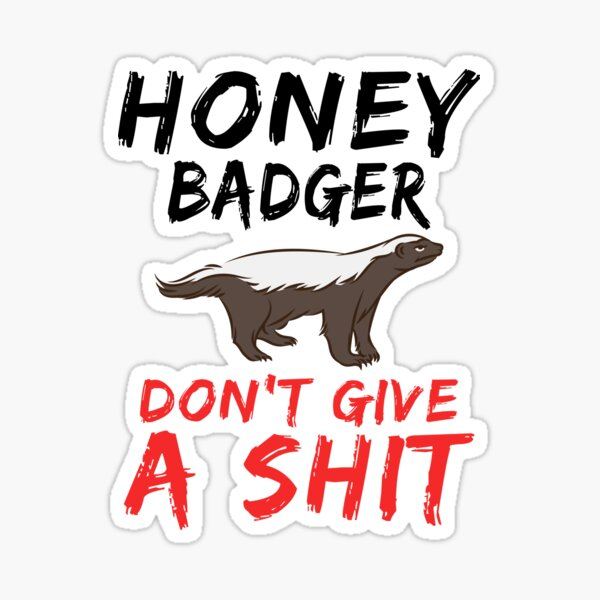 Honey badger don't give a shit funny animal gifts Sticker