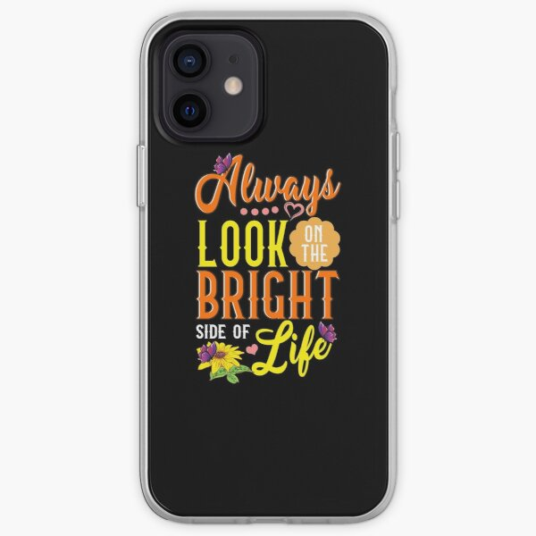 Cute Always Look On The Bright Side Of Life iPhone Soft Case