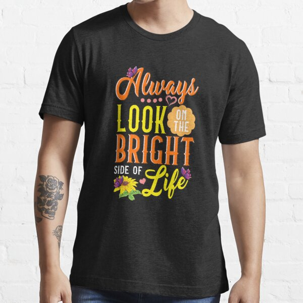 Cute Always Look On The Bright Side Of Life Essential T-Shirt