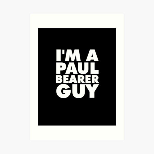 I'm a Paul Bearer Guy Art Print