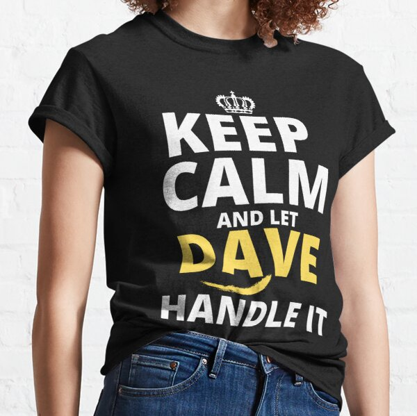 Keep Calm And Let Dave Handle It Classic T-Shirt