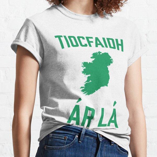 Our Day Will Come | Tiocfaidh ár lá | United Ireland | Sinn Fein Classic T-Shirt