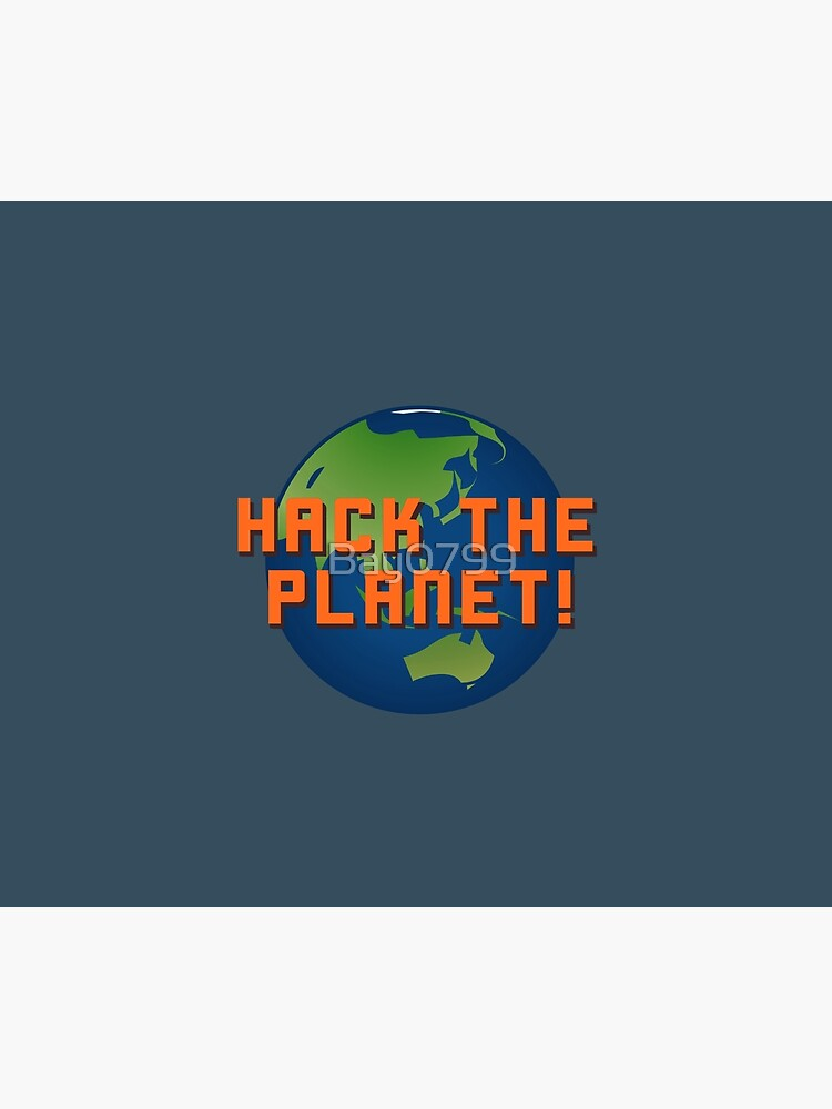 Hack The Planet! - Hackers Design by Bay0799