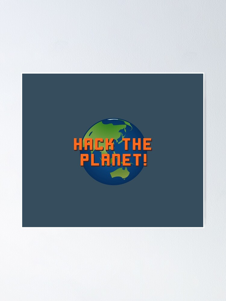 Alternate view of Hack The Planet! - Hackers Design Poster