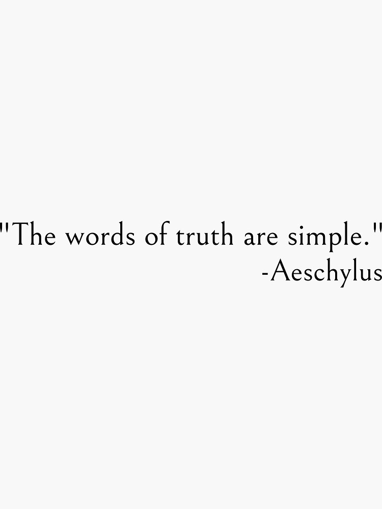 Aeschylus Quotes, The words of truth are simple by ds-4