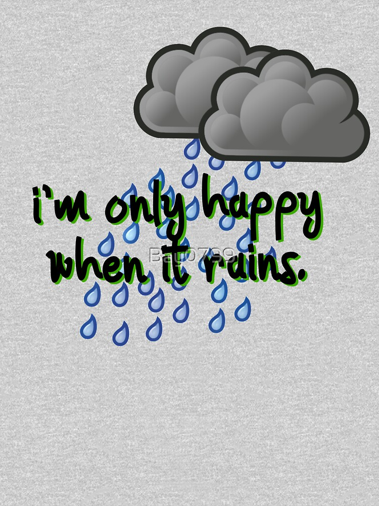Only Happy When It Rains - Garbage Design by Bay0799