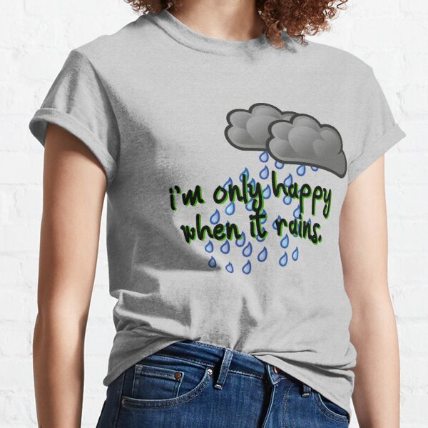 Only Happy When It Rains - Garbage Design Classic T-Shirt