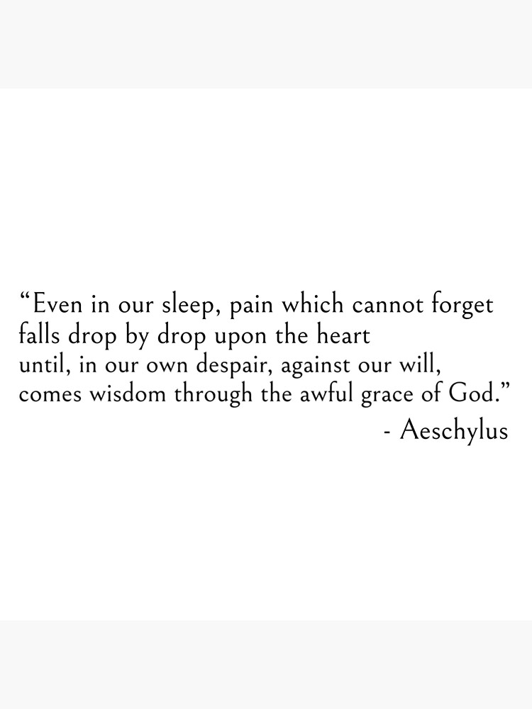 Even in our sleep - Aeschylus quote by ds-4