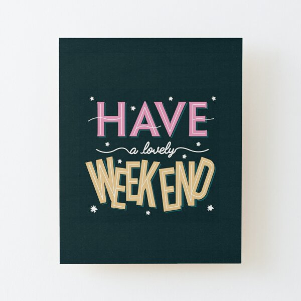 Have a lovely weekend Wood Mounted Print