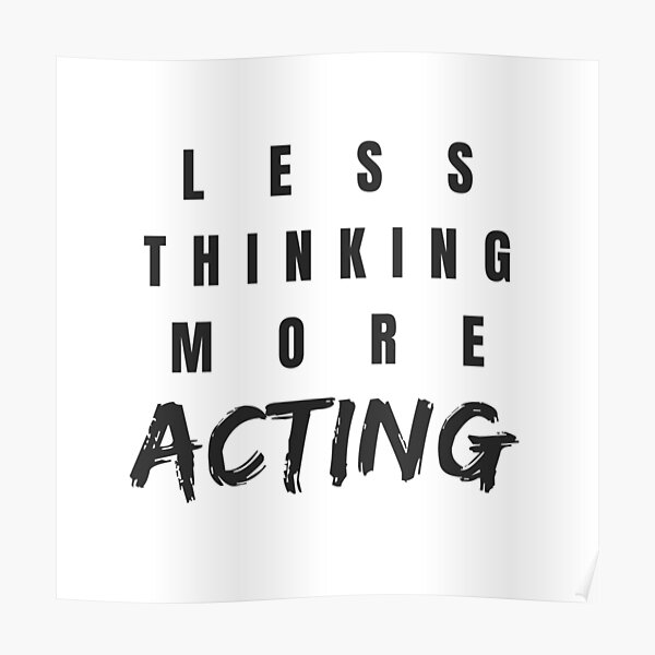 Less Thinking More Acting Poster