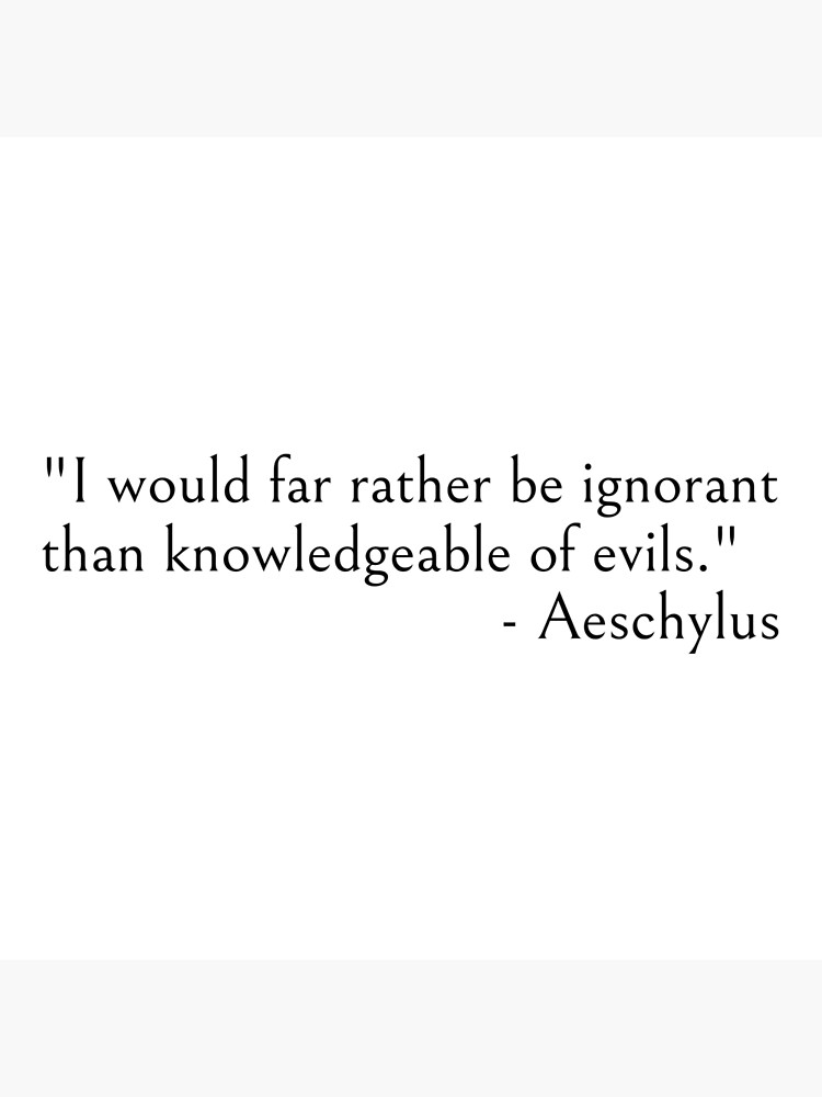 Aeschylus Quote, I would rather be ignorant.. by ds-4