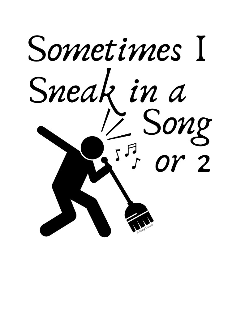 Sneak In A Song Funny Cleaning Humor  Housekeeping Whimsical Gifts by SavvyCleaner