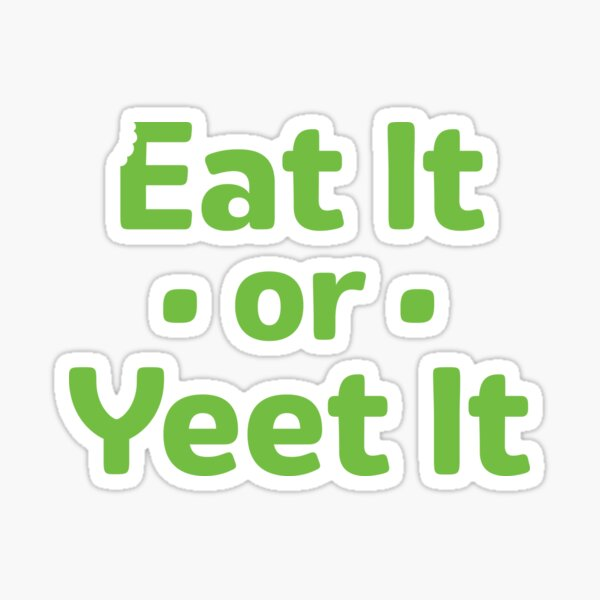Eat it or Yeet It Sticker