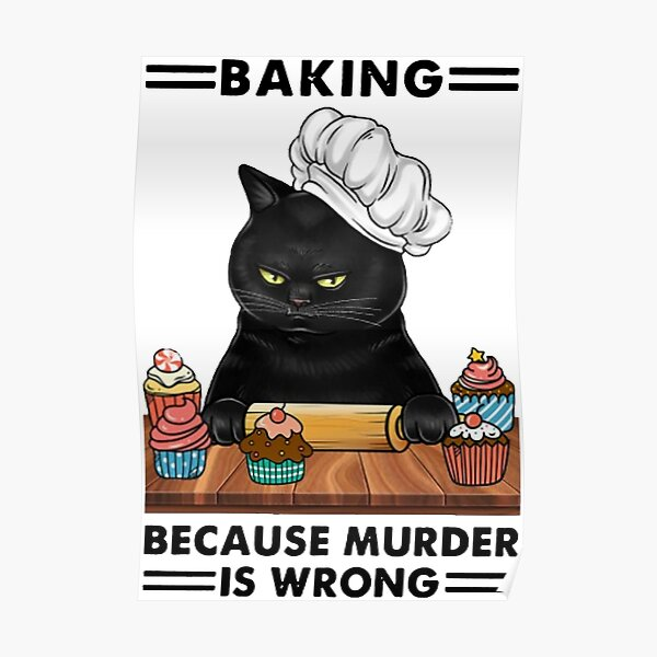 Black Cat Baking because murder is wrong cat lover gifts Poster