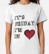It's Friday I'm In Love Classic T-Shirt