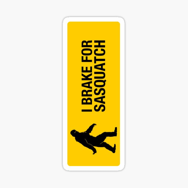 I BRAKE FOR SASQUATCH Sticker