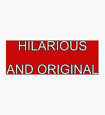 hilarious and original Photographic Print