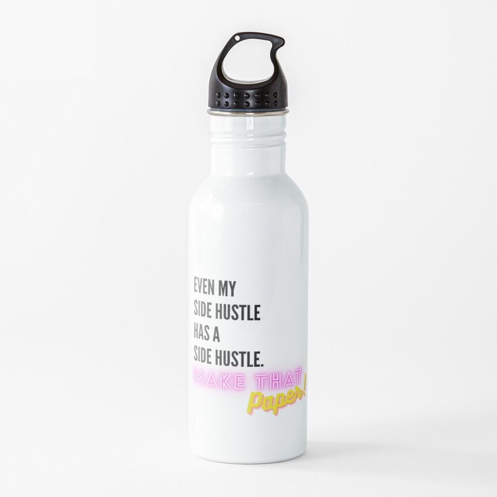 Even My Side Hustle Has a Side Hustle Water Bottle