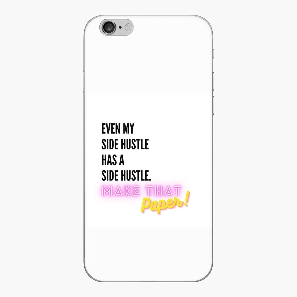 Even My Side Hustle Has a Side Hustle iPhone Skin