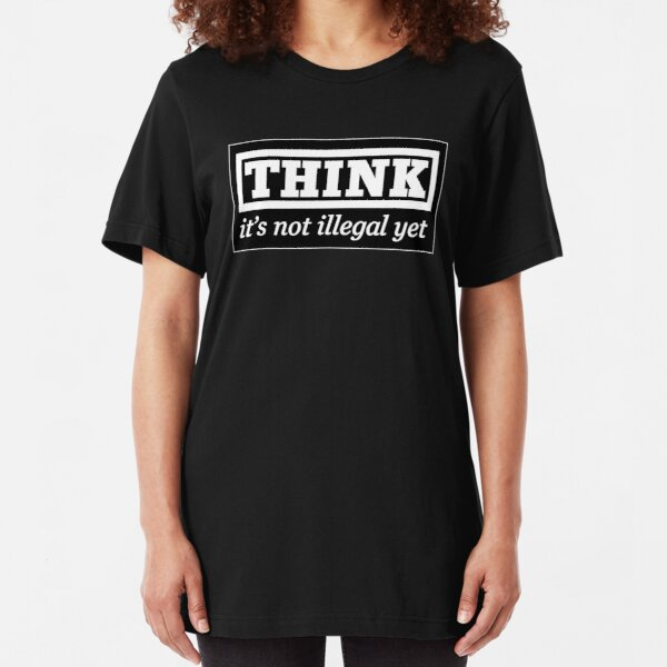 Think - it's not illegal yet Slim Fit T-Shirt
