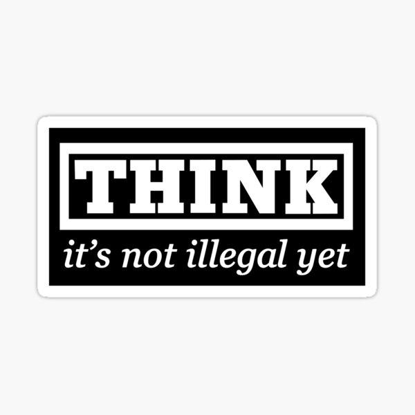 Think - it's not illegal yet Sticker