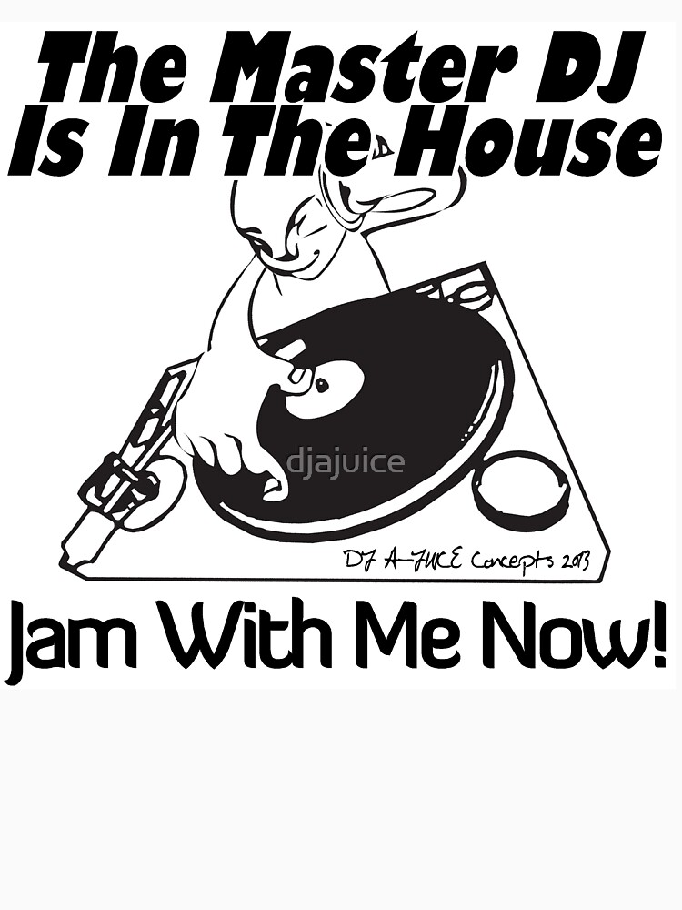 The Master DJ Is In The House Jam With Me Now by djajuice