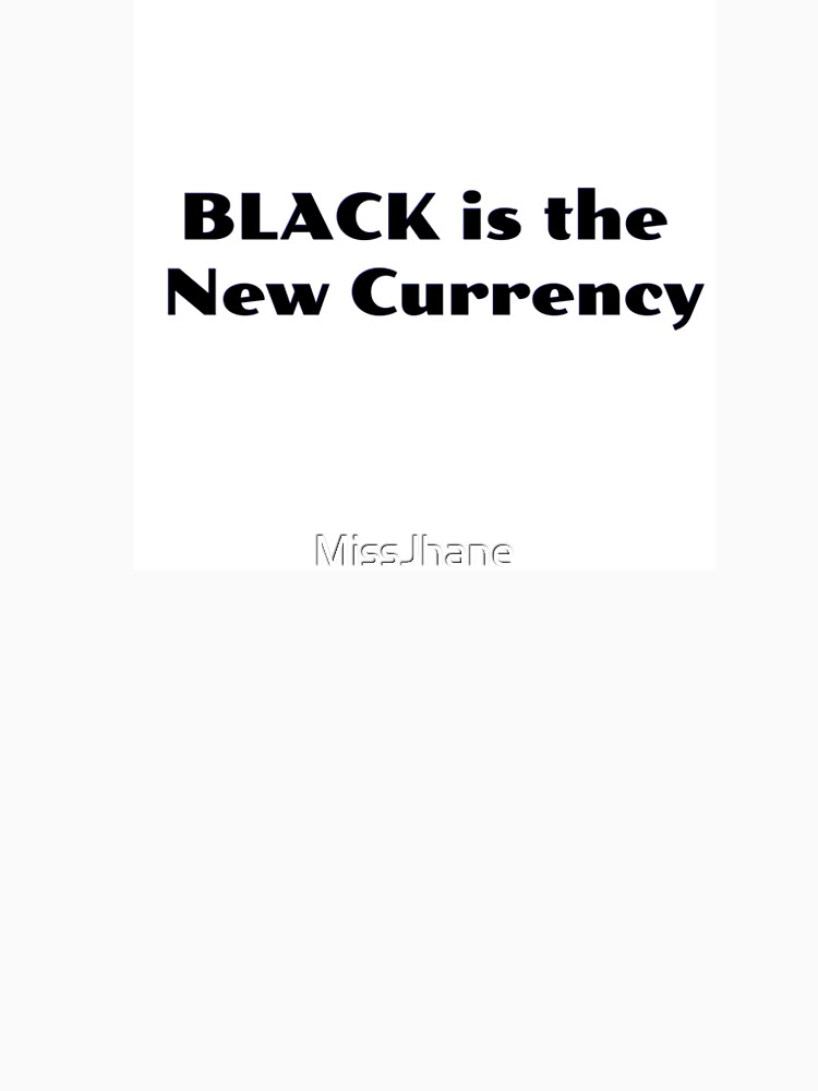 BLACK is the New Currency by MissJhane