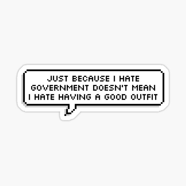 Technoblade Quote: Just Because I Hate Government Doesn't Mean I Hate Having A Good Outfit Sticker