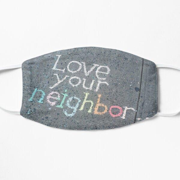 Love Your Neighbor...Sidewalk Art Flat Mask