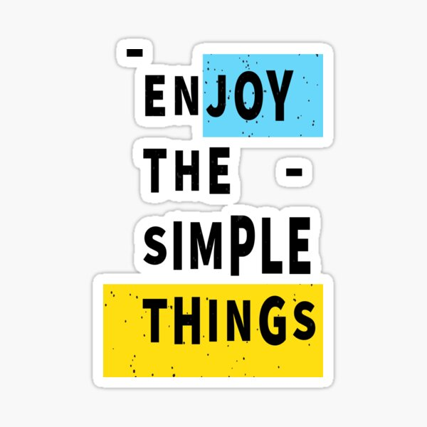 enjoy the simple things Sticker