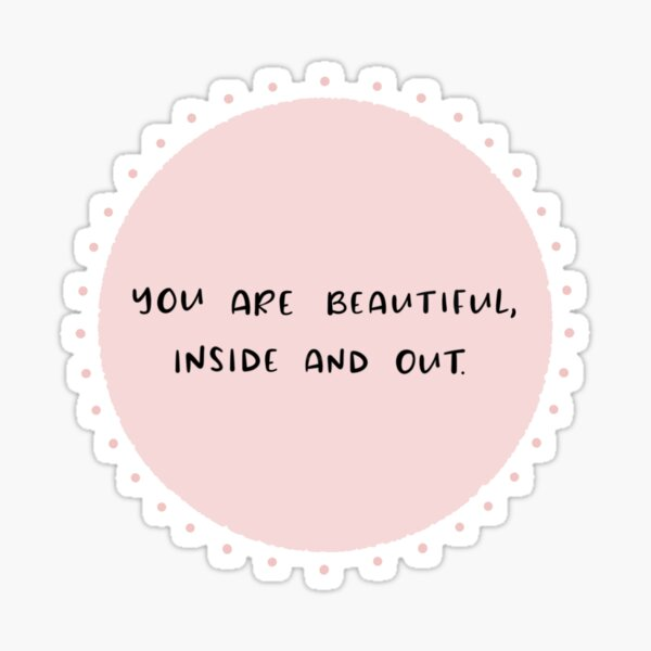 You Are Beautiful, Inside and Out. Sticker