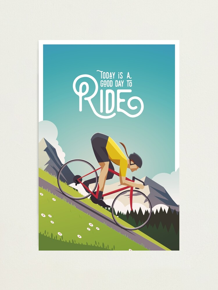 Alternate view of Today is a Good Day to Ride Photographic Print