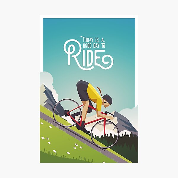 Today is a Good Day to Ride Photographic Print