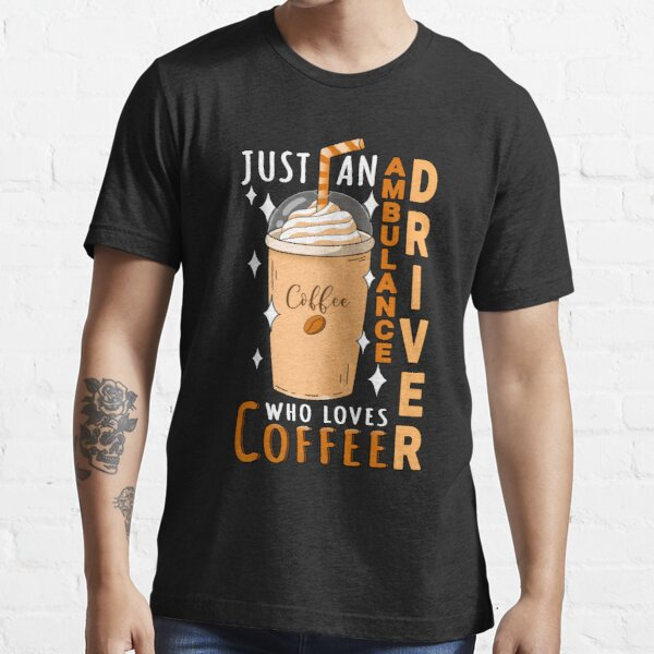 Ambulance Driver- Who loves coffee Essential T-Shirt