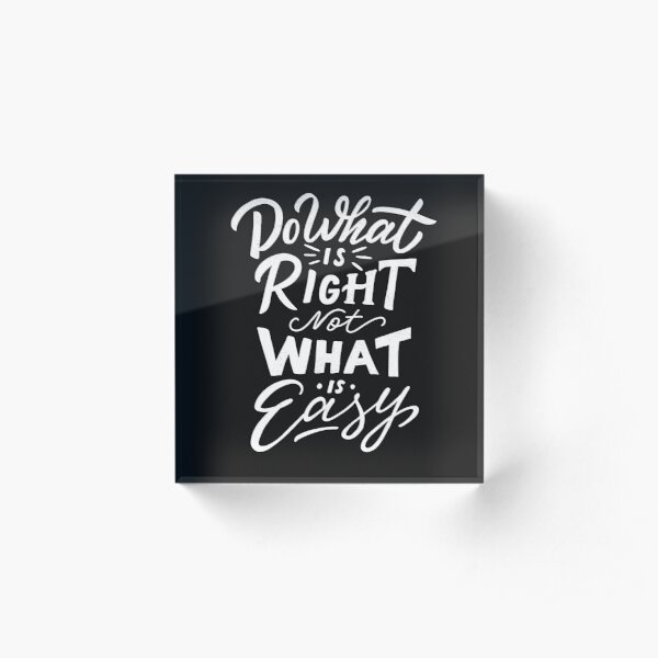 Do What is Right Not What is Easy Acrylic Block