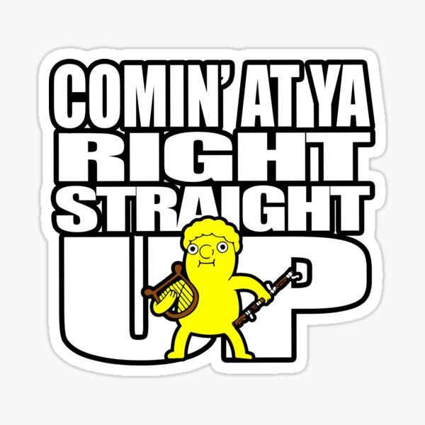 Comin' At Ya Right Straight UP Sticker