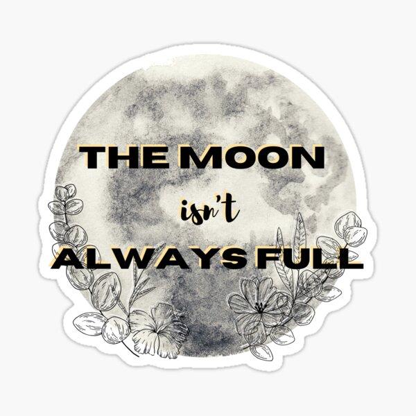 The Moon Isn't Always Full Sticker