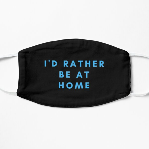 I'd rather be at home Mask