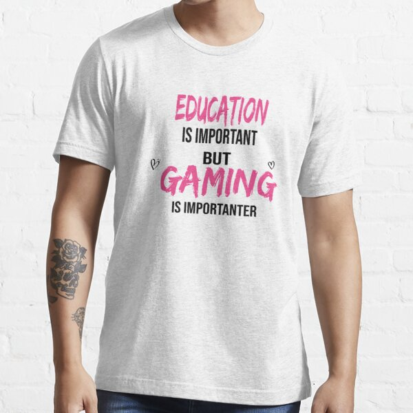 Education Is Important But Gaming Is Importanter Essential T-Shirt