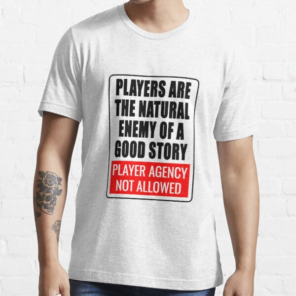 Player agency is the enemy Essential T-Shirt
