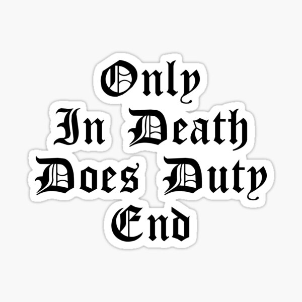 Only in death does duty end Sticker