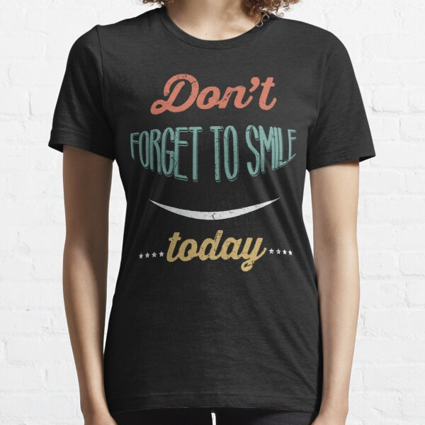 Don't forget to smile today Essential T-Shirt