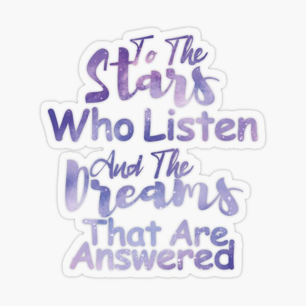 to the stars who listen and the dreams that are answered  Transparent Sticker