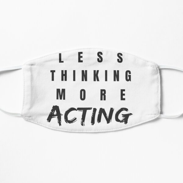 Less Thinking More Acting Flat Mask